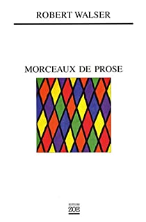 Morceaux de prose, Walser, Robert