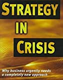 img - for Strategy in Crisis : Why Business Needs a Completely New Approach (Hardcover)--by Michael De Kare-Silver [1997 Edition] book / textbook / text book