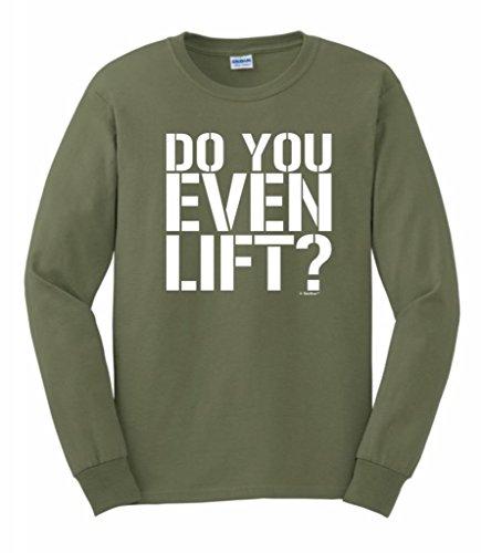 Do You Even Lift? Long Sleeve T-Shirt Medium Military Green