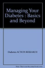 Managing Your Diabetes : Basics and Beyond