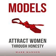 Models: Attract Women Through Honesty Audiobook by Mark Manson Narrated by Mark Manson