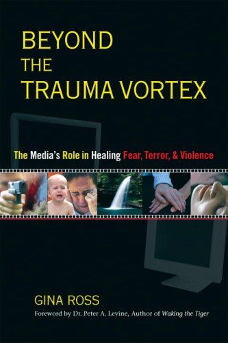 Beyond the Trauma Vortex: The Role of the Media in Healing Fear, Violence and Terror