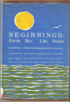 Beginnings: Earth, Sky, Life, Death: Stories, Ancient and Modern, Sophia Lyon Fahs; Dorothy Spoerl