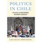img - for [ POLITICS IN CHILE: SOCIALISM, AUTHORITARIANISM, AND MARKET DEMOCRACY ] BY Oppenheim, Lois Hecht ( Author ) Jan - 2007 [ Paperback ] book / textbook / text book