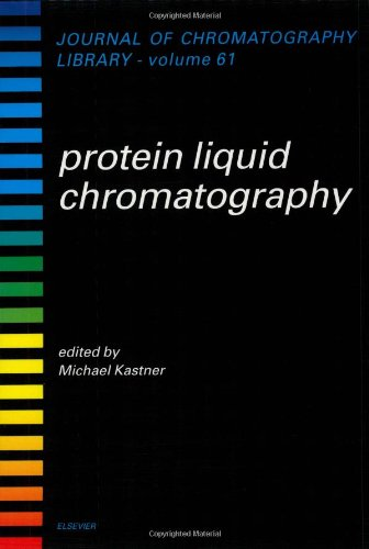Protein Liquid Chromatography (Journal Of Chromatography Library)