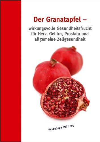 Der Granatapfel - Wirkungsvolle Gesundheitsfrucht Für Herz, Gehirn ...