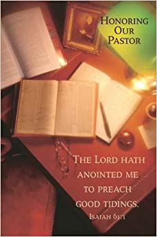 Honoring Our Pastor, the Lord Hath Anointed Me to Preach ...