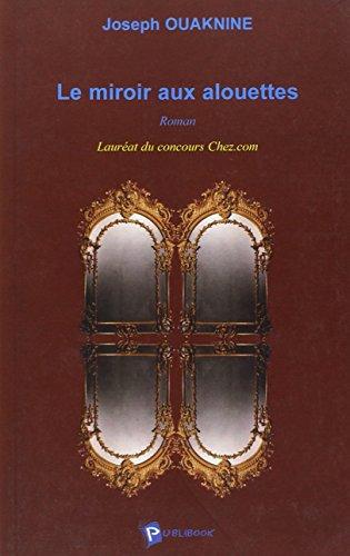 Le miroir aux alouettes ouaknine joseph publibook ouaknine for Miroir aux alouettes