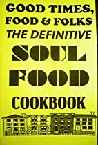 Good Times, Food & Folks: The Definitive…