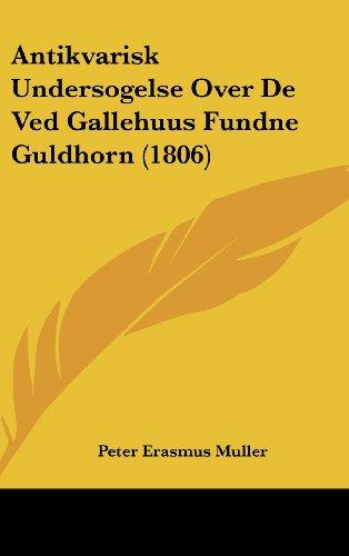 Antikvarisk Undersogelse Over de Ved Gallehuus Fundne Guldhorn (1806)