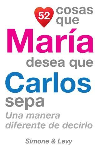 52 Cosas Que Maria Desea Que Carlos Sepa: Una Manera Diferente de Decirlo  [Leyva, J. L. - Simone - Levy] (Tapa Blanda)