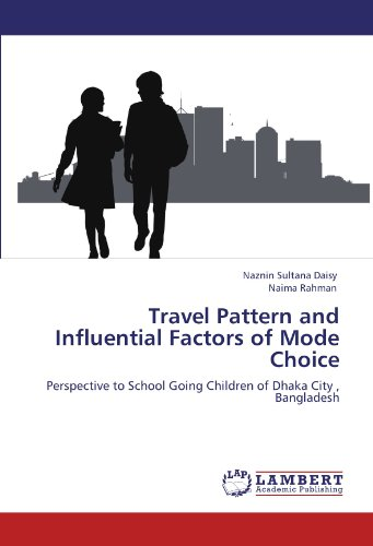 Travel Pattern and Influential Factors of Mode Choice: Perspective to School Going Children of Dhaka City , Bangladesh
