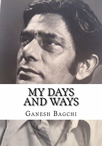 My Days and Ways (The Memoires of Ganesh Bagchi Book 1)