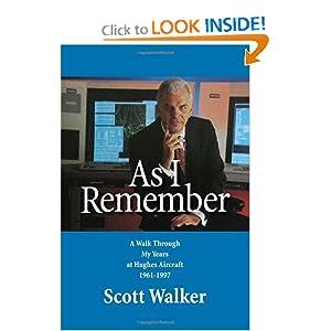 As I Remember: A Walk Through My Years at Hughes Aircraft 1961-1997 Scott Walker
