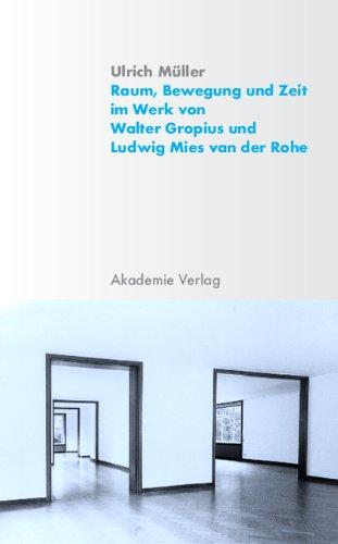 Raum, Bewegung und Zeit im Werk von Walter Gropius und Ludwig Mies van der Rohe