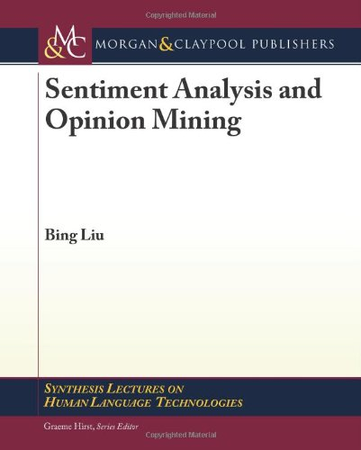 Sentiment Analysis And Opinion Mining (Synthesis Lectures On Human Language Technologies)