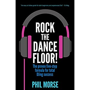 Rock The Dancefloor: The proven five-step formula for total DJing success