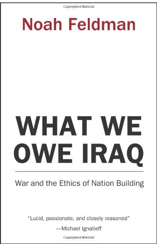 What We Owe Iraq: War and the Ethics of Nation Building