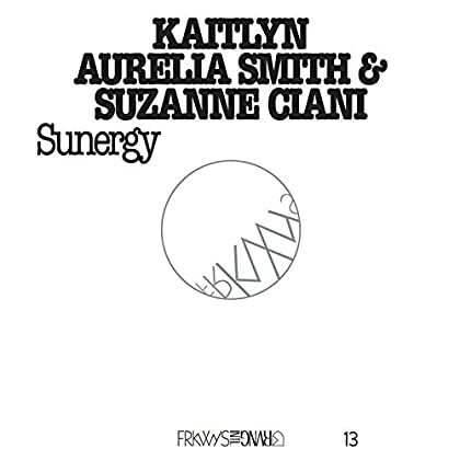 Kaitlyn Aurelia Smith, Suzanne Ciani - FRKWYS Vol. 13: Sunergy