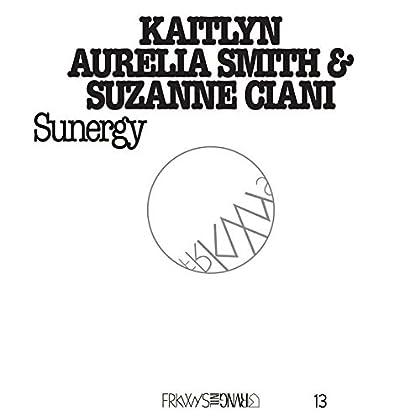 Kaitlyn Aurelia Smith, Suzanne Ciani - FRKWYS Vol. 13: Sunergy