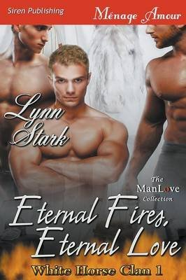 [(Eternal Fires, Eternal Love [White Horse Clan 1] (Siren Publishing Menage Amour Manlove))] [By (author) Lynn Stark] published on (August, 2014)