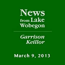 The News from Lake Wobegon from A Prairie Home Companion, March 09, 2013 Radio/TV Program by Garrison Keillor Narrated by Garrison Keillor