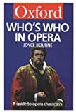 Who's Who in Opera: A Guide to Opera Characters (Oxford Paperback Reference) (019280054X) by Bourne, Joyce