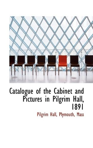 Catalogue of the Cabinet and Pictures in Pilgrim Hall, 1891