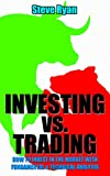 Investing vs. Trading: How to Invest in the Market with Fundamental & Technical Analysis (Investing vs. Trading Series Book 2)