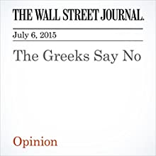 The Greeks Say No (       UNABRIDGED) by The Wall Street Journal Narrated by Ken Borgers