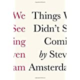 Things We Didn't See Comingby Steven Amsterdam