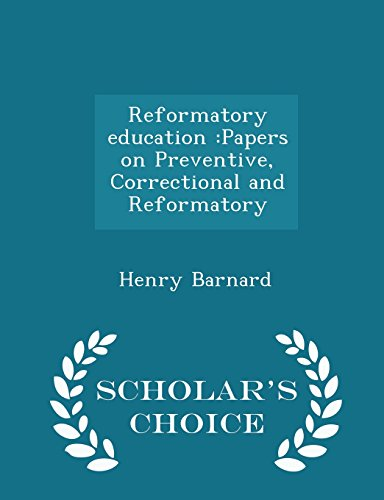 Reformatory education: Papers on Preventive, Correctional and Reformatory - Scholar's Choice Edition