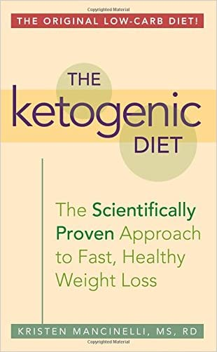 The Ketogenic Diet: A Scientifically Proven Approach to Fast, Healthy Weight Loss written by Kristen Mancinelli