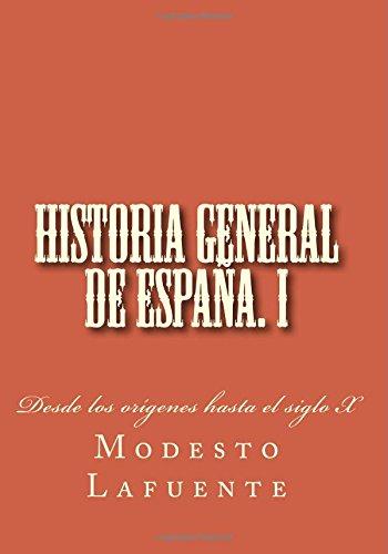 Historia general de España. I: Desde los orígenes hasta el siglo XI: Volume 1 (Historia general de España. Lafuente)