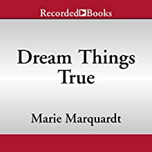Dream Things True (       UNABRIDGED) by Marie Marquardt Narrated by Almarie Guerra