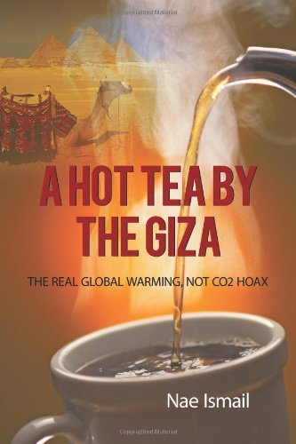 A Hot Tea By The Giza: The Real Global Warming, Not Co2 Hoax