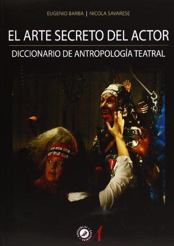 El Arte Secreto Del Actor: Diccionario De Antropología Teatral