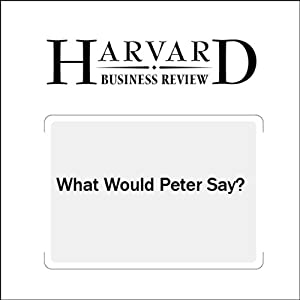 What Would Peter Say? (Harvard Business Review) Periodical