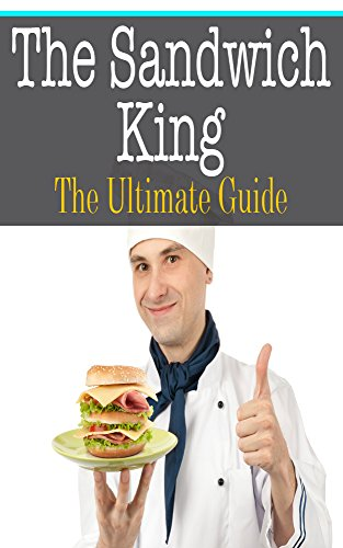 The Sandwich King: The Ultimate Guide by Kelly Kombs