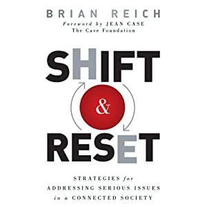 Shift and Reset: Strategies for Addressing Serious Issues in a Connected Society | [Brian Reich]