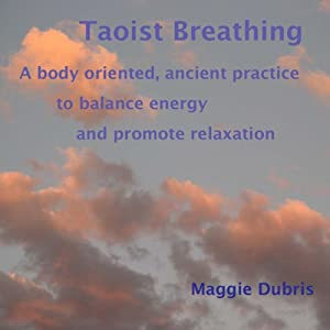 Taoist Breathing: A body-oriented, ancient practice to balance energy and promote relaxation | [Maggie Dubris]