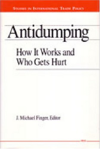 Antidumping: How It Works and Who Gets Hurt (Studies in International Economics)