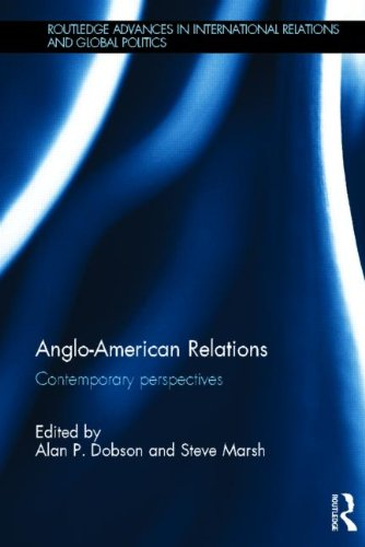 Anglo-American Relations: Contemporary Perspectives (Routledge Advances in International Relations and Global Politics)