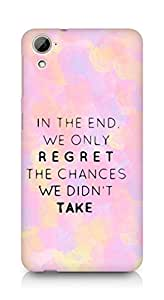 AMEZ we only regret the chances we didnt take Back Cover For HTC Desrie 826
