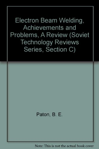 Electron Beam Welding, Achievements And Problems, A Review (Soviet Technology Reviews Series, Section C)