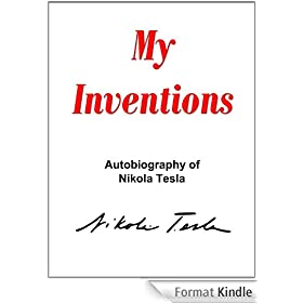 My Inventions: The Autobiography of Nikola Tesla (with special introduction by the Editor) (English Edition)