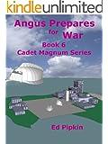 Angus Prepares for War (Cadet Magnum Book 6)