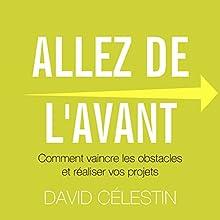 Allez de l'avant : Comment vaincre les obstacles et réaliser vos projets | Livre audio Auteur(s) : David Célestin Narrateur(s) : Cyril Godefroy