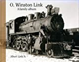 img - for O. Winston Link: A Family Album book / textbook / text book