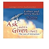 Ask, and It Is Given (The Law of Attraction, Part I)